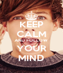 KEEP CALM AND FOLLOW YOUR MIND - Personalised Poster A4 size
