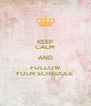 KEEP CALM AND FOLLOW YOUR SCHEDULE  - Personalised Poster A4 size