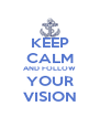 KEEP CALM AND FOLLOW YOUR VISION - Personalised Poster A4 size