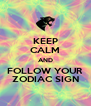 KEEP CALM AND FOLLOW YOUR ZODIAC SIGN - Personalised Poster A4 size