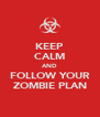 KEEP CALM AND FOLLOW YOUR ZOMBIE PLAN - Personalised Poster A4 size