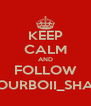 KEEP CALM AND FOLLOW YOURBOII_SHAY - Personalised Poster A4 size