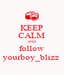 KEEP CALM AND follow yourboy_blizz  - Personalised Poster A4 size