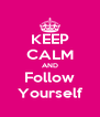KEEP CALM AND Follow Yourself - Personalised Poster A4 size
