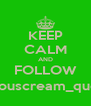 KEEP CALM AND FOLLOW @youscream_queen - Personalised Poster A4 size