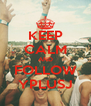 KEEP CALM AND FOLLOW YPLUSJ - Personalised Poster A4 size