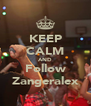 KEEP CALM AND Follow Zangeralex - Personalised Poster A4 size
