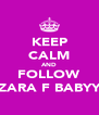 KEEP CALM AND FOLLOW ZARA F BABYY - Personalised Poster A4 size