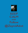 KEEP CALM AND Follow @ZayniiAdot - Personalised Poster A4 size