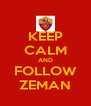 KEEP CALM AND FOLLOW ZEMAN - Personalised Poster A4 size