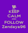 KEEP CALM AND FOLLOW Zendaya96 - Personalised Poster A4 size