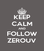 KEEP CALM AND FOLLOW ZEROUV - Personalised Poster A4 size