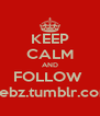 KEEP CALM AND FOLLOW  ziebz.tumblr.com - Personalised Poster A4 size