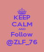 KEEP CALM AND Follow @ZLF_76 - Personalised Poster A4 size