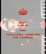 KEEP CALM AND FOLLOWE GRAHAM ON TUMBLR - Personalised Poster A4 size