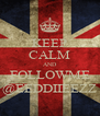 KEEP CALM AND FOLLOWME @EEDDIIEEZZ - Personalised Poster A4 size