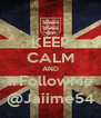 KEEP CALM AND #FollowMe @Jaiime54 - Personalised Poster A4 size