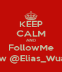 KEEP CALM AND FollowMe Now @Elias_Wuaro - Personalised Poster A4 size