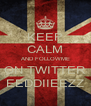 KEEP CALM AND FOLLOWME ON TWITTER EEDDIIEEZZ - Personalised Poster A4 size