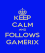 KEEP CALM AND FOLLOWS GAMERIX - Personalised Poster A4 size