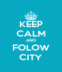 KEEP CALM AND FOLOW CITY - Personalised Poster A4 size