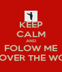 KEEP CALM AND FOLOW ME ALL OVER THE WORLD - Personalised Poster A4 size