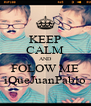 KEEP CALM AND FOLOW ME iQueJuanPablo - Personalised Poster A4 size