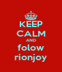 KEEP CALM AND folow rionjoy - Personalised Poster A4 size