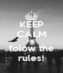 KEEP CALM AND folow the rules! - Personalised Poster A4 size