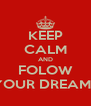 KEEP CALM AND FOLOW YOUR DREAMS - Personalised Poster A4 size