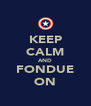 KEEP CALM AND FONDUE ON - Personalised Poster A4 size
