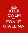 KEEP CALM AND FONTE  GIALLINA - Personalised Poster A4 size