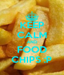 KEEP CALM AND FOOD CHIPS :P - Personalised Poster A4 size