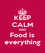 KEEP CALM AND Food is everything - Personalised Poster A4 size
