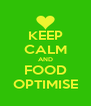 KEEP CALM AND FOOD OPTIMISE - Personalised Poster A4 size