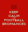 KEEP CALM AND FOOTBALL BROMANCES - Personalised Poster A4 size