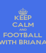 KEEP CALM AND FOOTBALL WITH BRIANA - Personalised Poster A4 size