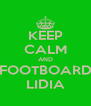 KEEP CALM AND FOOTBOARD LIDIA - Personalised Poster A4 size