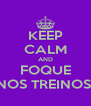 KEEP CALM AND FOQUE NOS TREINOS! - Personalised Poster A4 size