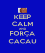 KEEP CALM AND FORÇA CACAU - Personalised Poster A4 size