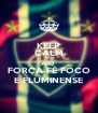 KEEP CALM AND   FORÇA FÉ FOCO  E FLUMINENSE - Personalised Poster A4 size