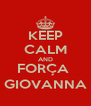 KEEP CALM AND FORÇA  GIOVANNA - Personalised Poster A4 size