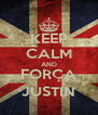 KEEP CALM AND FORÇA JUSTIN - Personalised Poster A4 size