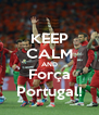 KEEP CALM AND Força Portugal! - Personalised Poster A4 size