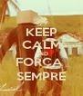 KEEP CALM AND FORÇA  SEMPRE - Personalised Poster A4 size