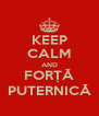 KEEP CALM AND FORȚĂ PUTERNICĂ - Personalised Poster A4 size