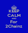 KEEP CALM AND For 2Chainz - Personalised Poster A4 size