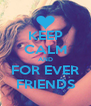 KEEP CALM AND FOR EVER FRIENDS - Personalised Poster A4 size