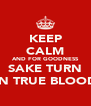 KEEP CALM AND FOR GOODNESS SAKE TURN ON TRUE BLOOD! - Personalised Poster A4 size