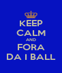 KEEP CALM AND FORA DA I BALL - Personalised Poster A4 size